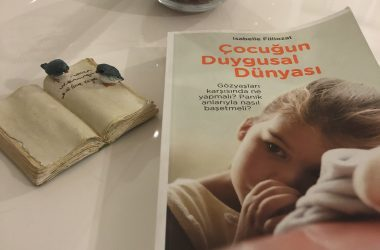 Konuk Yazar: Nurgül Coşkun / Çocuğun Duygusal Dünyası