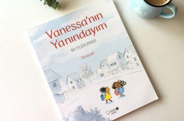 Konuk Yazar: Esra Karadoğan / Vanessa'nın Yanındayım